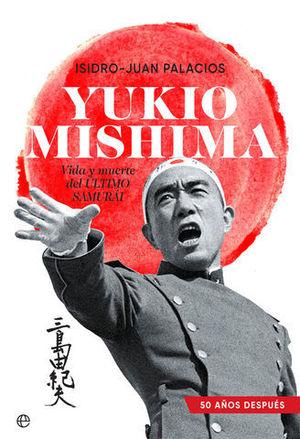 YUKIO MISHIMA. VIDA Y MUERTE DEL ÚLTIMO SAMURÁI