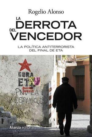 LA DERROTA DEL VENCEDOR. EL FINAL DEL TERRORISMO DE ETA