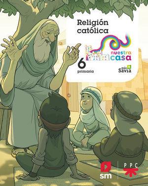 RELIGION 6º EP NUESTRA CASA MAS SAVIA ED. 2019