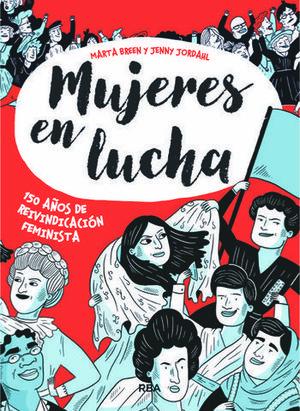 MUJERES EN LUCHA.  150 AÑOS DE REIVINDICACION FEMINISTA
