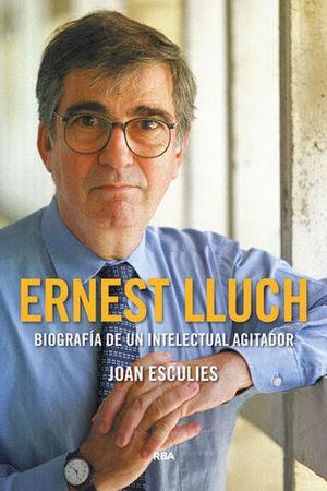 ERNEST LLUCH.  BIOGRAFIA DE UN INTELECTUAL AGITADOR