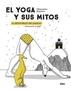 EL YOGA Y SUS MITOS.  45 HISTORIAS DE ASANAS