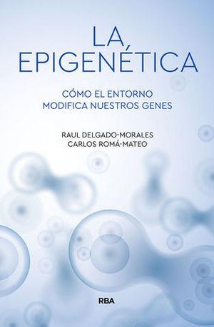 LA EPIGENÉTICA. CÓMO EL ENTORNO MODIFICA NUESTROS GENES