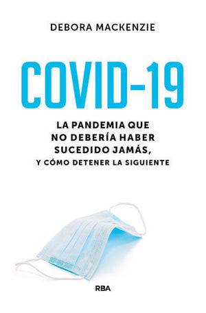 COVID-19. LA PANDEMIA QUE NO DEBERÍA HABER SUCEDIDO JAMÁS, Y CÓMO DETE