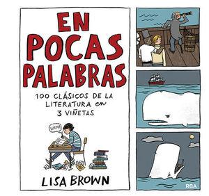 EN POCAS PALABRAS. 100 CLÁSICOS DE LA LITERATURA EN 3 VIÑETAS.