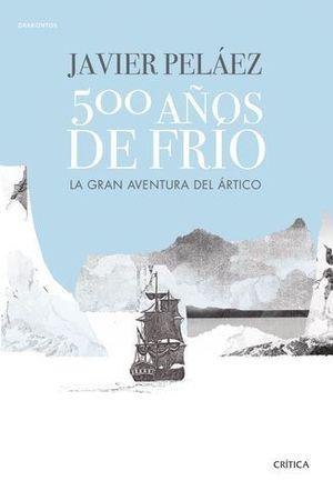 500 AÑOS DE FRIO.  LA GRAN AVENTURA DEL ARTICO