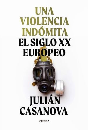 UNA VIOLENCIA INDOMITA.  EL SIGLO XX EUROPEO