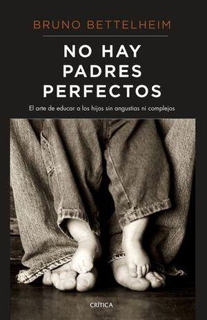NO HAY PADRES PERFECTOS. EL ARTE DE EDUCAR A LOS HIJOS SIN ANGUSTIAS N