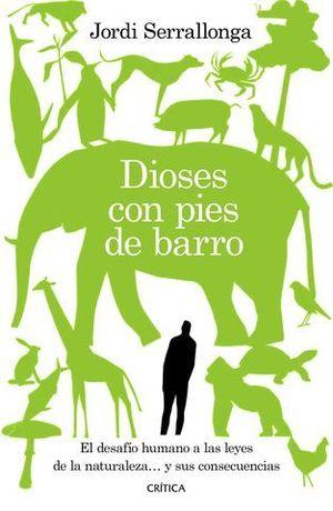DIOSES CON PIES DE BARRO. EL DESAFÍO HUMANO A LAS LEYES DE LA NATURALE