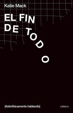 EL FIN DE TODO. (ASTROFÍSICAMENTE HABLANDO)