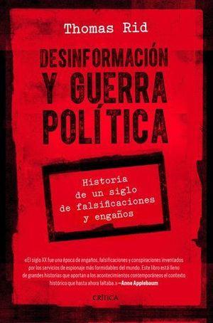 DESINFORMACIÓN Y GUERRA POLÍTICA. HISTORIA DE UN SIGLO DE FALSIFICACIO
