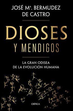 DIOSES Y MENDIGOS. LA GRAN ODISEA DE LA EVOLUCIÓN HUMANA