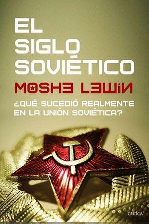 EL SIGLO SOVIÉTICO. ¿QUÉ SUCEDIÓ REALMENTE EN LA UNIÓN SOVIÉTICA?