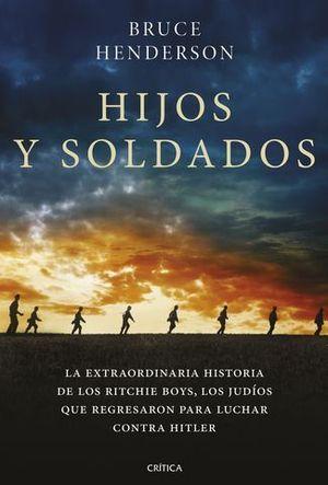 HIJOS Y SOLDADOS. LA EXTRAORDINARIA HISTORIA DE LOS RITCHIE BOYS, LOS