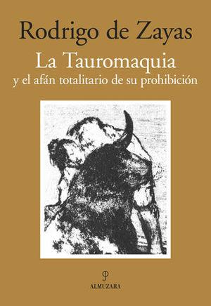 LA TAUROMAQUIA Y EL AFAN TOTALITARIO DE SU PROHIBICION