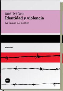IDENTIDAD Y VIOLENCIA. LA ILUSION DEL DESTINO
