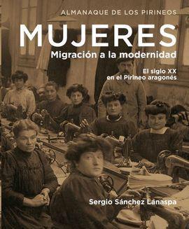 MUJERES. MIGRACION A LA MODERNIDAD. EL S. XX EN EL PIRINEO ARAGONES.