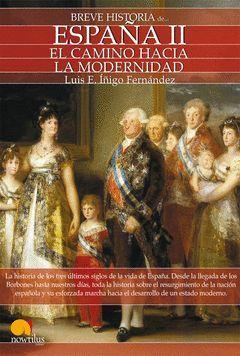 BREVE HISTORIA DE ESPAÑA II EL CAMINO HACIA LA MODERNIDAD