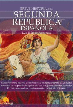 BREVE HISTORIA DE LA SEGUNDA REPUBLICA ESPAÑOLA