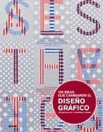 100 IDEAS QUE CAMBIARON EL DISEÑO GRAFICO