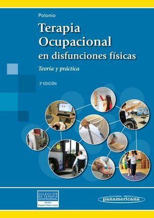 TERAPIA OCUPACIONAL EN DISFUNCIONES FISICAS TEORIA Y PRACTICA 2ª ED.