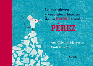 LA ASOMBROSA Y VERDADERA HISTORIA DE UN RATON LLAMADO PEREZ