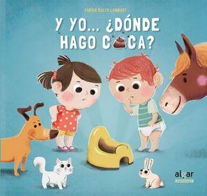 Y YO ¿ DONDE HAGO CACA ?