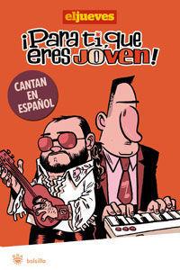 PARA TI QUE ERES JOVEN ! CANTAN EN ESPAÑOL