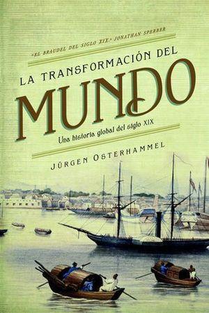 LA TRASFORMACION DEL MUNDO. UNA HISTORIA GLOBAL DE SIGLO XIX