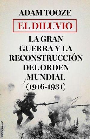 EL DILUVIO.  LA GRAN GUERRA Y LA RECONSTRUCCION DEL ORDEN MUNDIAL