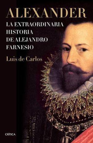 ALEXANDER.  LA EXTRAORDINARIA HISTORIA DE ALEJANDRO FARNESIO
