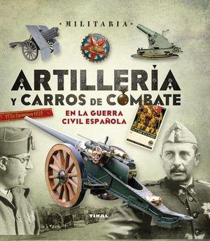 ARTILLERIA Y CARROS DE COMBATE EN LA GUERRA CIVIL ESPAÑOLA