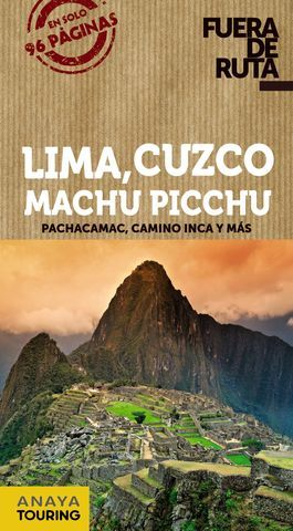 LIMA, CUZCO, MACHU PICCHU FUERA DE RUTA ED. 2014