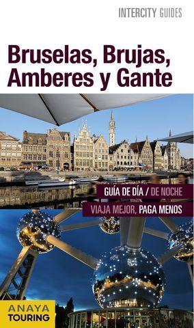 BRUSELAS, BRUJAS, AMBERES Y GANTE INTERCITY GUIDES ED. 2016