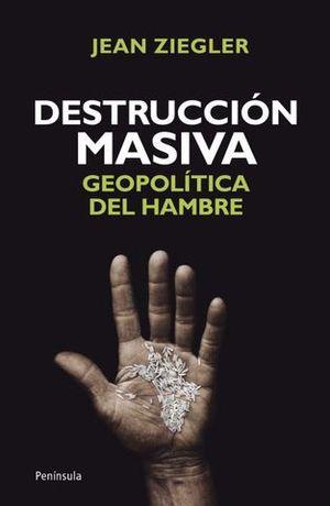 DESTRUCCION MASIVA GEOPOLITICA DEL HAMBRE