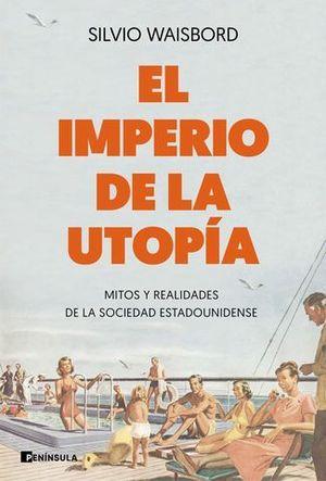 EL IMPERIO DE LA UTOPÍA. MITOS Y REALIDADES DE LA SOCIEDAD ESTADOUNIDE