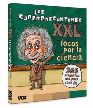 LOS SUPERPREGUNTONES XXL.  ¡ LOCOS POR LA CIENCIA !