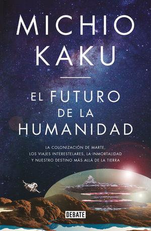 EL FUTURO DE LA HUMANIDAD LA COLONIZACIÓN DE MARTE, LOS VIAJES INTERES