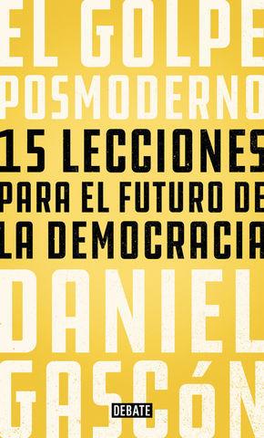 EL GOLPE POSMODERNO 15 LECCIONES PARA EL FUTURO DE LA DEMOCRACIA