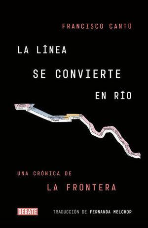 LA LÍNEA SE TRANSFORMA EN RÍO UNA CRÓNICA DE LA FRONTERA