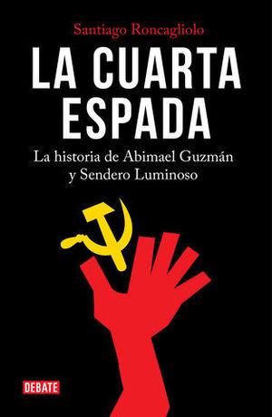 LA CUARTA ESPADA LA HISTORIA DE ABIMAEL GUZMÁN Y SENDERO LUMINOSO