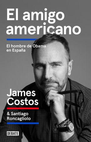 EL AMIGO AMERICANO EL HOMBRE DE OBAMA EN ESPAÑA