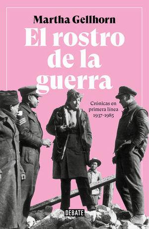 EL ROSTRO DE LA GUERRA CRÓNICAS EN PRIMERA LÍNEA 1937-1985