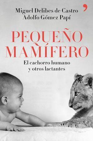 PEQUEÑO MAMIFERO.  EL CACHORRO HUMANO Y OTROS LACTANTES