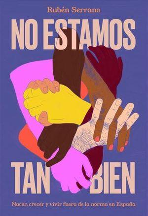 NO ESTAMOS TAN BIEN. NACER, CRECER Y VIVIR FUERA DE LA NORMA EN ESPAÑA