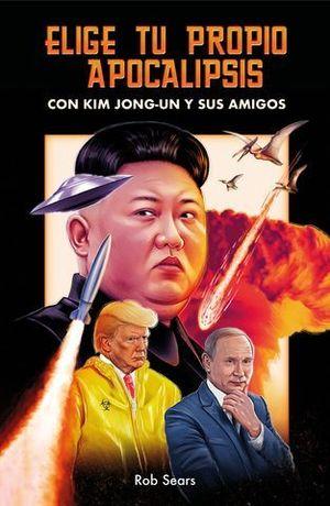 ELIGE TU PROPIO APOCALIPSIS. CON KIM JONG-UN Y SUS AMIGOS