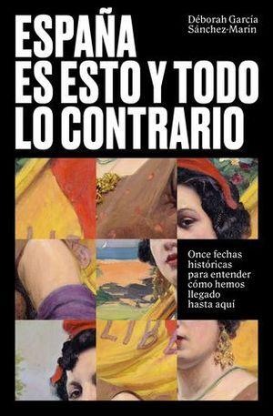 ESPAÑA ES ESTO Y TODO LO CONTRARIO. ONCE FECHAS HISTÓRICAS PARA ENTEND