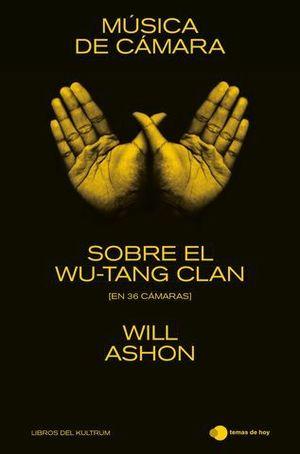 MÚSICA DE CÁMARA. SOBRE EL WU-TANG CLAN (EN 36 CÁMARAS)