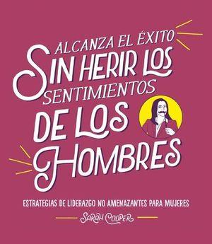 ALCANZA EL ÉXITO SIN HERIR LOS SENTIMIENTOS DE LOS HOMBRES. ESTRATEGIA